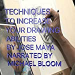 Techniques to Increase Your Drawing Abilities | Jose Maya
