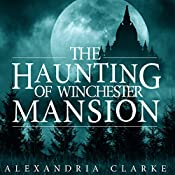 The Haunting of Winchester Mansion: Book 1 | Alexandria Clarke