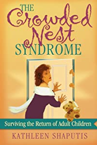 The Crowded Nest Syndrome: Surviving the Return of Adult Children