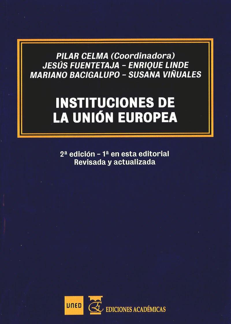 Instituciones de la Unión Europea Tapa blanda – 24 ago 2017 Jesús Fuentetaja Mariano Bacigalupo Enrique Linde Paniagua EDIA1|#Ediciones Académicas