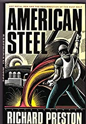 American Steel: Hot Metal Men and the Resurrection of the Rust Belt (First Edition)