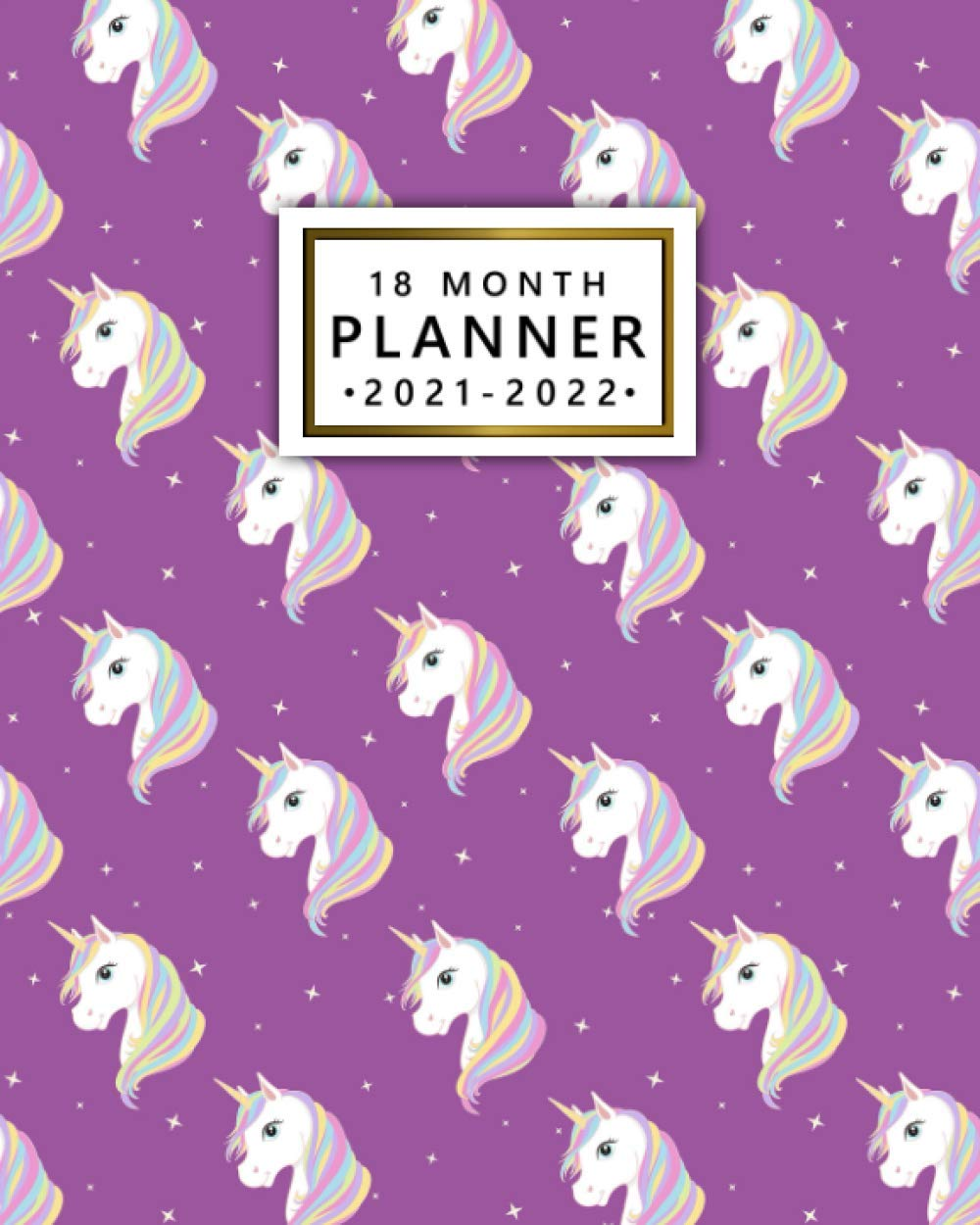 18 Month Planner 2021 2022: Magical Unicorn Weekly Organizer with