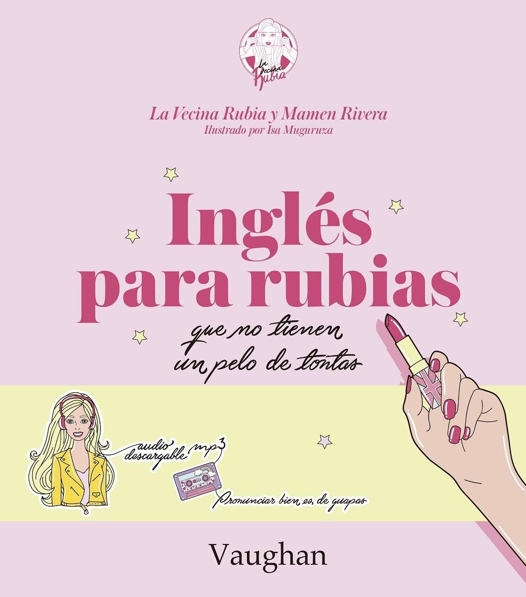 Inglés para Rubias que no tienen un pelo de tontas.: Amazon.es: La Vecina  Rubia, Mamen Rivera, Isa Muguruza: Libros