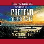 Pretend You're Safe   Alexandra Ivy