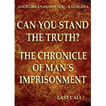 Can You Stand The Truth?: The Chronicle of Man's Imprisonment: Last Call!