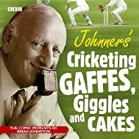 Johnners Cricketing Gaffes, Giggles and Cakes: Cricketing, Gaffes, Giggles and Cakes