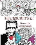 FRANKENSTEIN LIVRE DE COLORIAGE POUR ADULTES CRÉATIFS: Couleur Victor Frankenstein La mariée de Frankenstein, Frankenstein Mary Shelley, livre de ... dans les couleurs sombres (French Edition)