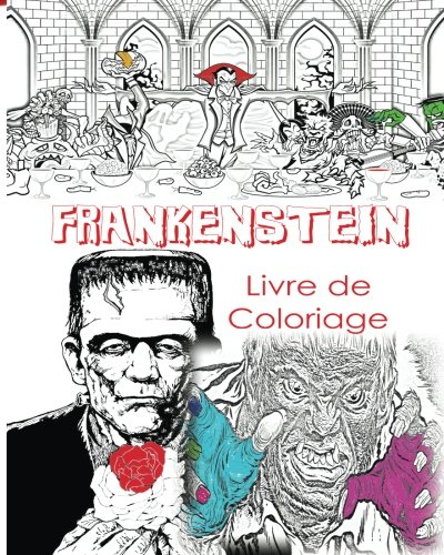 FRANKENSTEIN LIVRE DE COLORIAGE POUR ADULTES CRÉATIFS: Couleur Victor Frankenstein La mariée de Frankenstein, Frankenstein Mary Shelley, livre de ... dans les couleurs sombres (French -