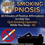 Quit Smoking Hypnosis: 30 Minutes of Positive Affirmations to Help You Quit Smoking Cigarettes While You Sleep #2 | Mindfulness Training