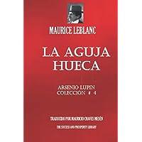 LA AGUJA HUECA: Colección Arsenio Lupin # 4. Nueva traducción 2021.