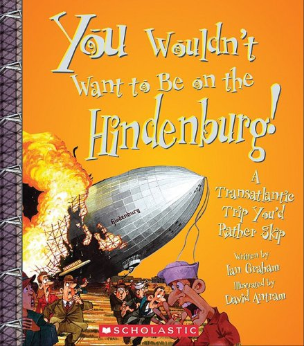 Download You Wouldn't Want to Be on the Hindenburg!: A Transatlantic Trip You'd Rather Skip ebook