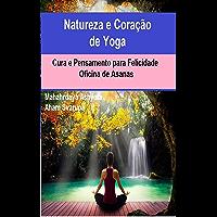 Natureza e Coração de Yoga: Cura e Pensamento para Felicidade e Oficina de Asanas