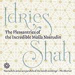 The Pleasantries of the Incredible Mulla Nasrudin | Idries Shah