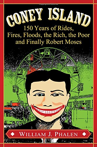 Coney Island - Coney Island: 150 Years of Rides, Fires, Floods, the Rich, the Poor and Finally Robert Moses