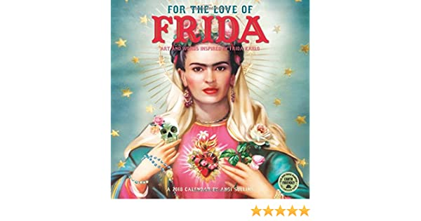 For the Love of Frida 2018 Calendar: Art and Words Inspired ...