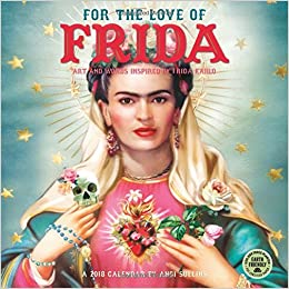 for the love of frida 2018 wall calendar art and words inspired by frida kahlo