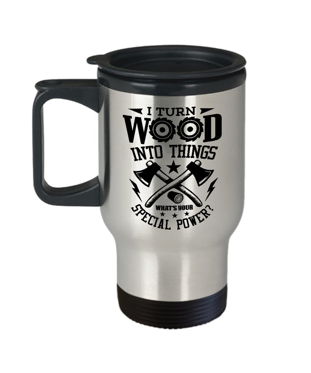 Funny Gift for Woodworker, Carpenter - I Turn Wood Into Things Special Power Woodworking, Lumberjack, Craftman, Sawdust, Dad, Grandpa, Woodworker, Carpenter Travel Coffee Mug Cup Tumbler