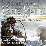 Saint Elm's Deep : The Legend of Vanx Malic, Book 3 | M. R. Mathias
