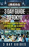 3 Day Guide to Tokyo: A 72-hour Definitive Guide on What to See, Eat and Enjoy in Tokyo, Japan (3 Day Travel Guides Book 14)