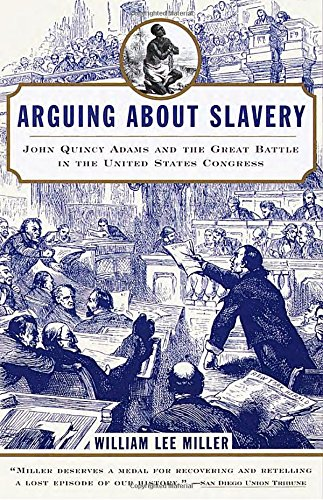 Search : Arguing about Slavery: John Quincy Adams and the Great Battle in the United States Congress