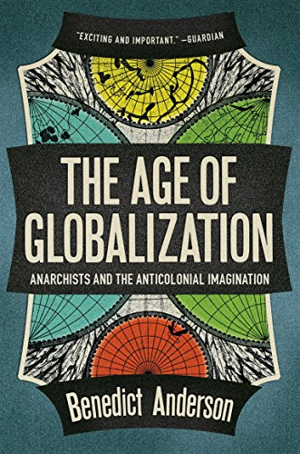 Book cover from The Age of Globalization: Anarchists and the Anticolonial Imagination by Benedict Anderson