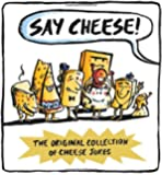 Say Cheese: The Original Collection of Cheese Jokes