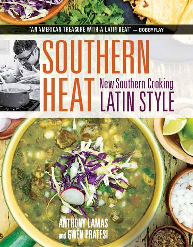 Southern Heat: New Southern Cooking Latin Style by Anthony Lamas, Gwen Pratesi
