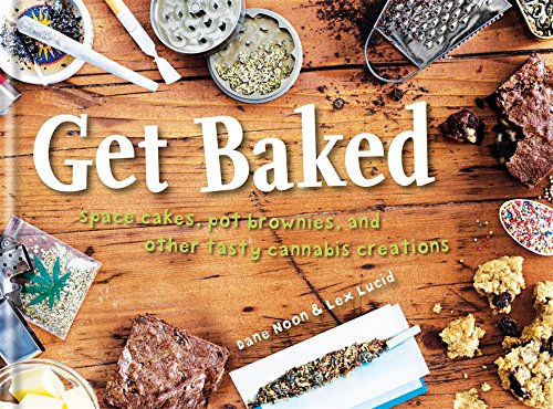 Get Baked: Space cakes, pot brownies and other tasty cannabis creations by Dane Noon