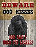Black Poodle - Beware Dog Kisses... - New 9X12 Realistic Pet Image Aluminum Metal Outdoor Dog Pet Sign. Will Not Rust!