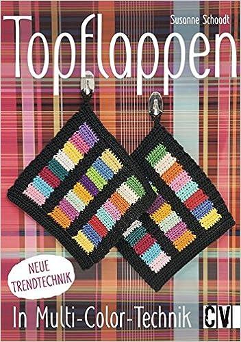 Topflappen in Multi-Color-Technik: Amazon.de: Susanne Schaadt: Bücher