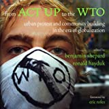 From ACT Up to the Wto: Urban Protest and Community Building in the Era of Globalization