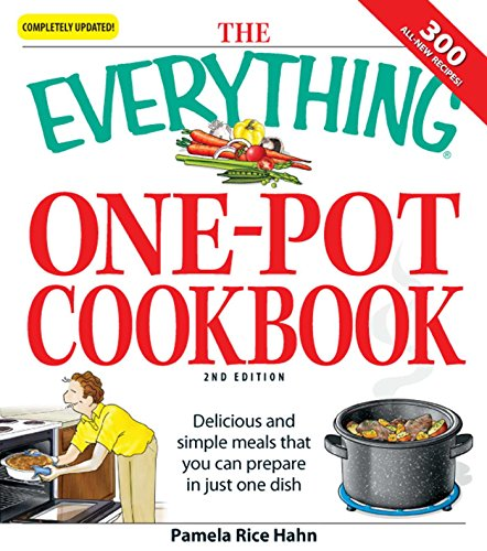 The Everything One-Pot Cookbook: Delicious and simple meals that you can prepare in just one dish;  300 all-new recipes! (Everything®)