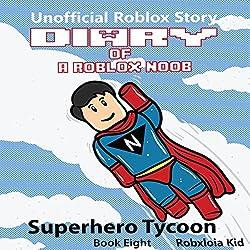 Diary of a Roblox Noob: Superhero Tycoon