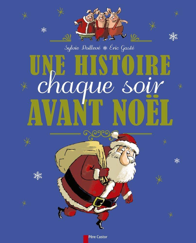 Amazon.fr - Une histoire chaque soir avant Noël - Sylvie Poillevé, Eric  Gasté - Livres