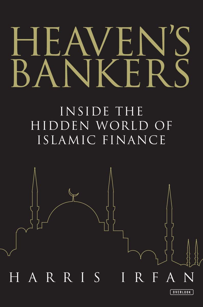 Heaven's Bankers: Inside the Hidden World of Islamic Finance Harris Irfan