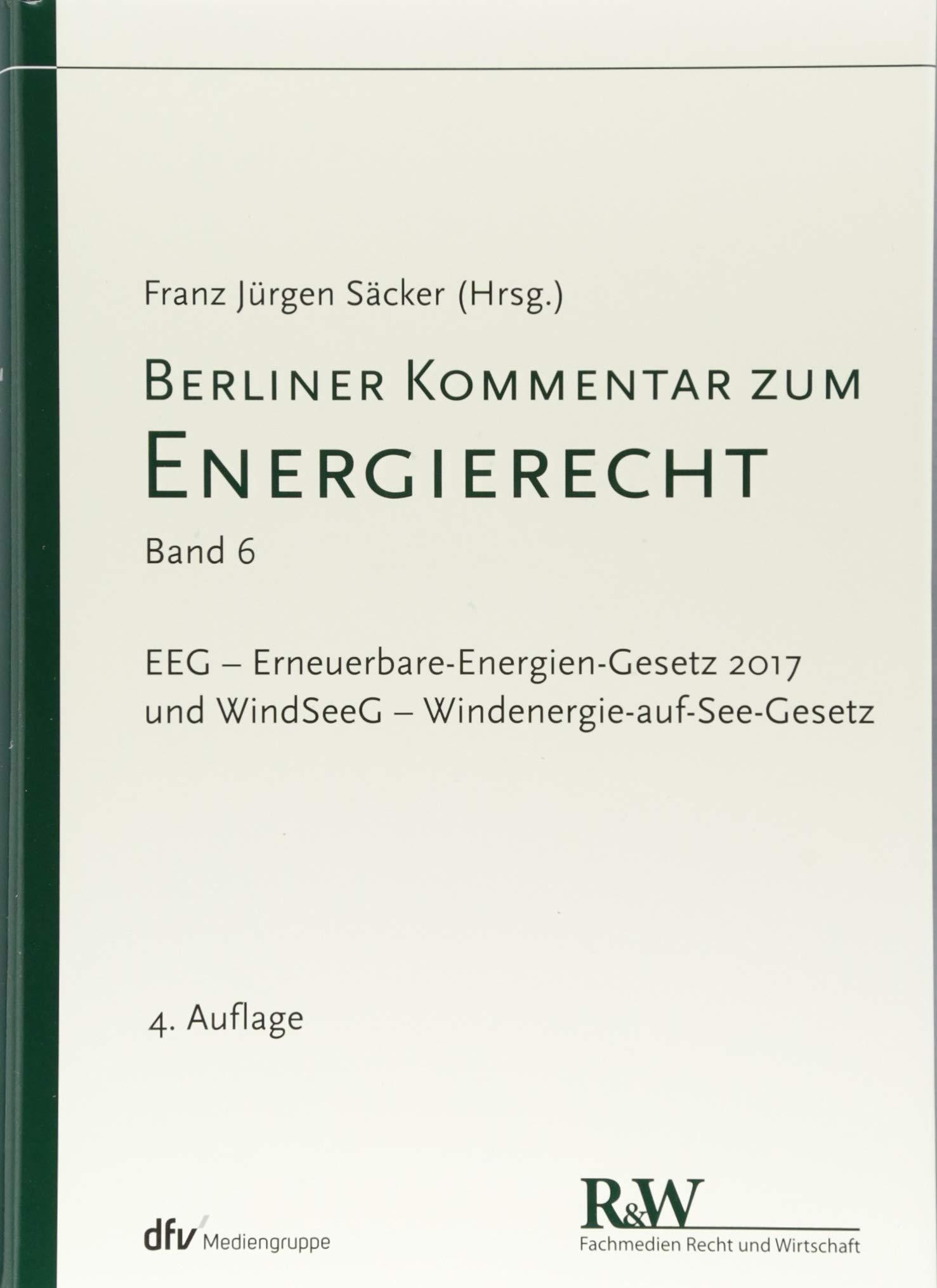 Berliner Kommentar zum Energierecht, Band 6: EEG -  Erneuerbare-Energien-Gesetz 2017 und WindSeeG - Windenergie-auf-See-Gesetz:  Amazon.de: Franz Jürgen ...