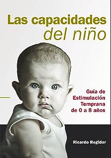 Las capacidades del niño. Guía de estimulación temprana de 0 a 8 años. (