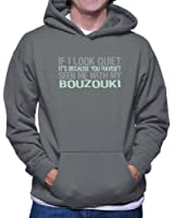 If I Look Quiet It'S Because You Haven'T Seen Me With My Bouzouki Hoodie