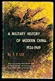 A Military History of Modern China, 1924 to 1949, Liu, Frederick Fu, 0313230129
