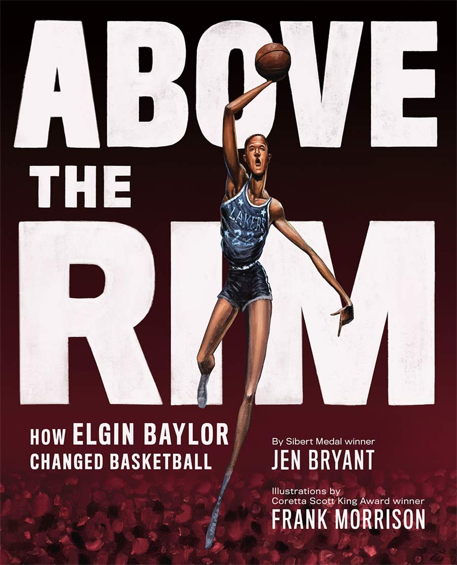 Above the Rim: How Elgin Baylor Changed Basketball: Bryant, Jen, Morrison,  Frank: 9781419741081: Amazon.com: Books