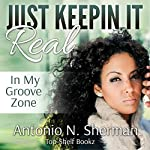 Just Keepin It Real: In My Groove Zone | Antonio Sherman
