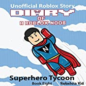 Diary of a Roblox Noob: Superhero Tycoon: Roblox Noob Diaries, Book 8 | Robloxia Kid