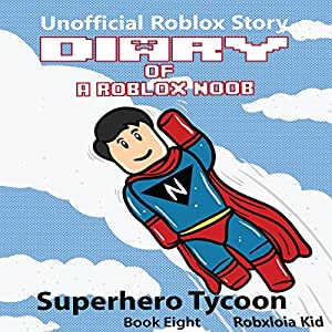 Diary of a Roblox Noob: Superhero Tycoon Audiobook