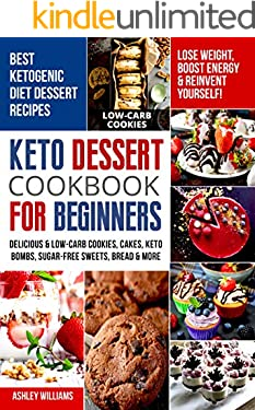 Keto Dessert Cookbook For Beginners: Delicoius and Low-Carb Cookies, Cakes, Keto Bombs, Sugar-Free Sweets, Bread & More Ketogenic Diet Recipes |  Lose Weight , Boost Energy & Reinvent Yourself!