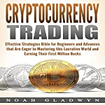 Cryptocurrency Trading: Effective Strategies Bible for Beginners and Advances that Are Eager to Mastering this Lucrative World and Earning Their First Million Bucks | Noah Gladwyn