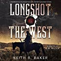 Longshot into the West: A Hidden Part of the Civil War Affects lives, Property, & Nation's futures Audiobook by Keith R. Baker Narrated by A.W. Miller