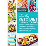 Die Big Keto Diet Cookbook: TOP 100 Essential Ketonic Diet Recipes For Weight Loss That Will Keep You Healthy and Create Your Best Body Ever: Recipes You Healthy and Create Your Best Body Ever