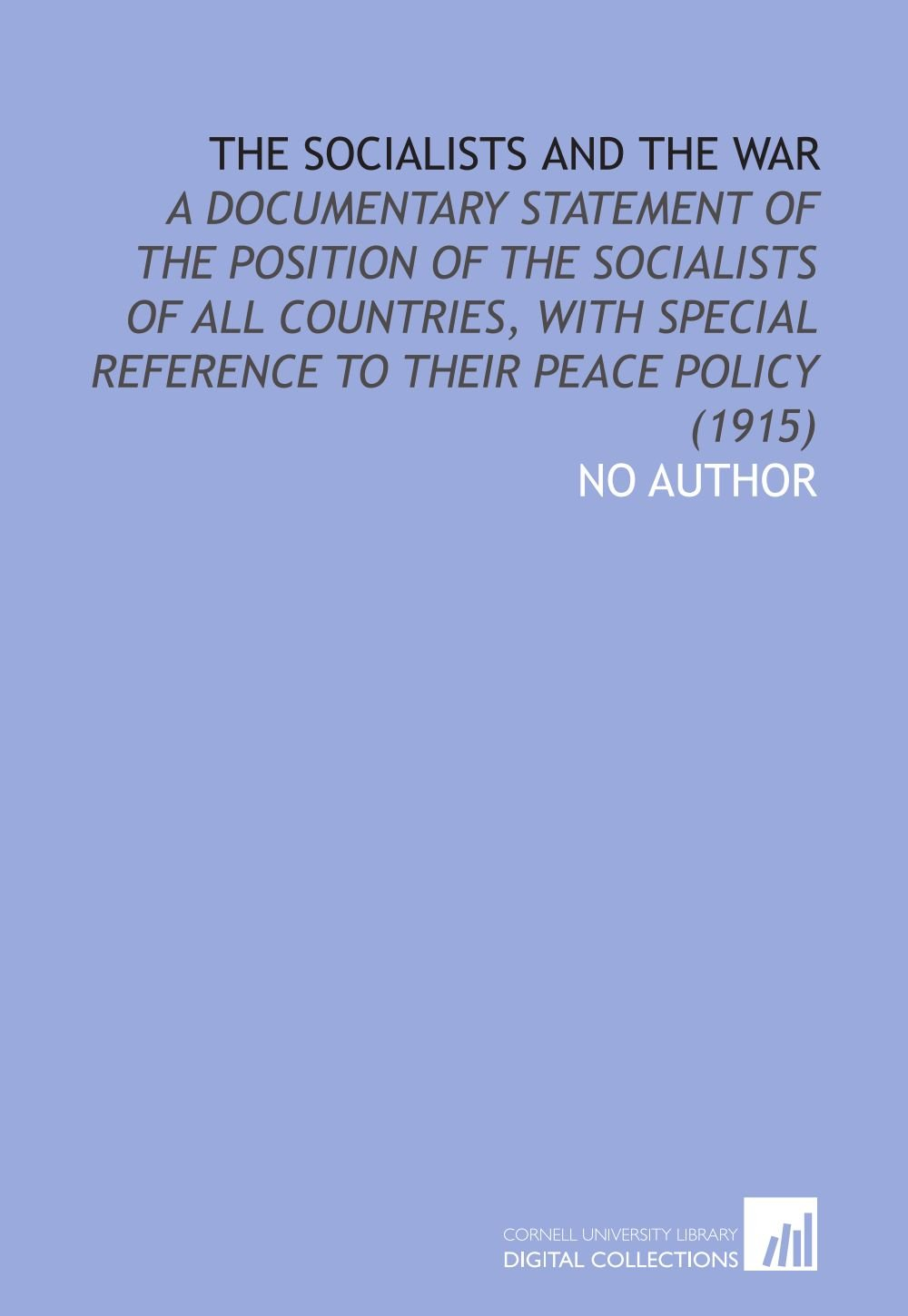 The Socialists and the War: A Documentary Statement of the Position of the Socialists of All Countries, With Special Reference to Their Peace Policy (1915) pdf