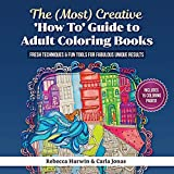 The (Most) Creative 'How To' Guide To Adult Colouring Books: Fresh Techniques & Fun Tools For Fabulous Unique Results