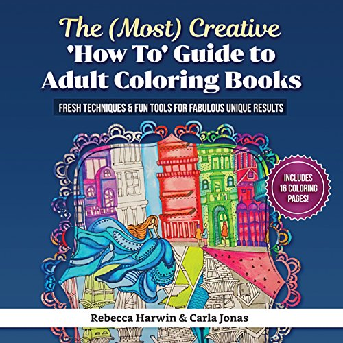 Coloring Workshop - The (Most) Creative 'How To' Guide To Adult Colouring Books: Fresh Techniques & Fun Tools For Fabulous Unique Results